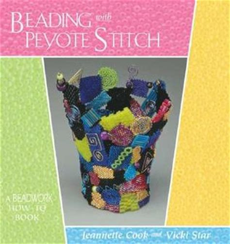 beading books beading with peyote stitch a beadwork how to book by