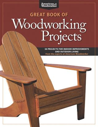 american woodworking show great book of woodworking projects 50 projects for indoor