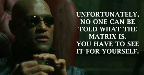 one see the matrix quotes that make you question reality