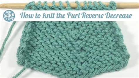 how to decrease in knitting how to knit the purl decrease new stitch a day