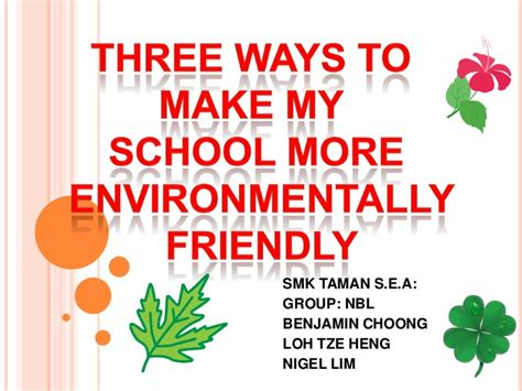 for to make at school ways to make my school more environmentally friendly team