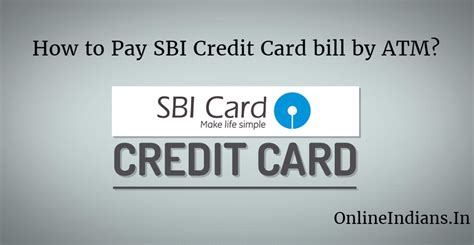 how to make payment of credit card how to pay sbi credit card bill by atm indians