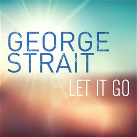 let it go george strait let it go