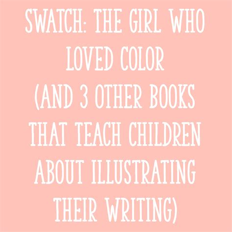 using picture books to teach writing swatch the who loved color and 3 other books that