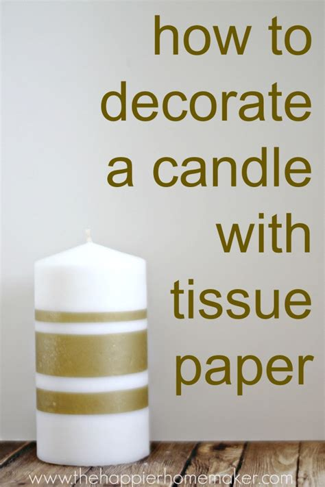 how to decorate candles how to decorate a candle with tissue paper pretty handy