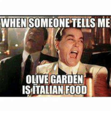 when someone tells me olive garden isitalian food food meme on me me