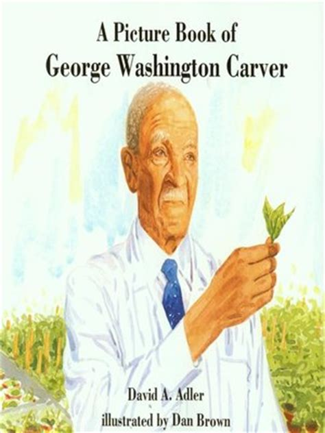 a picture book of george washington carver a picture book of george washington carver by david a