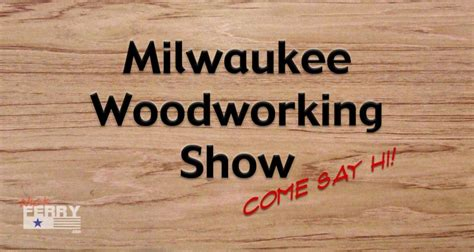milwaukee woodworking show 187 the woodworking shows milwaukee 2016 let s meet