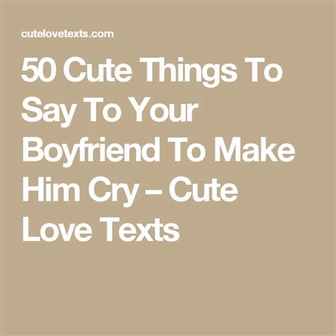 to make for your boyfriend 50 things to say to your boyfriend to make him cry