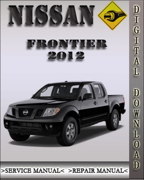 2012 nissan frontier factory service repair manual download manua