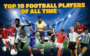 top 10 of all time top 10 football players of all time