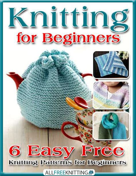 knitting basics for beginners knitting for beginners 6 easy free knitting patterns for