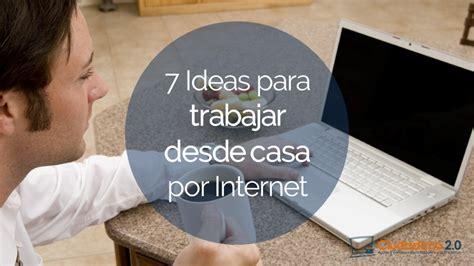 trabajos por internet desde casa 7 ideas para trabajar desde casa por internet