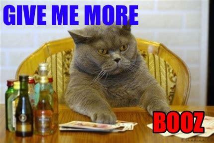 give me more meme creator give me more booz meme generator at