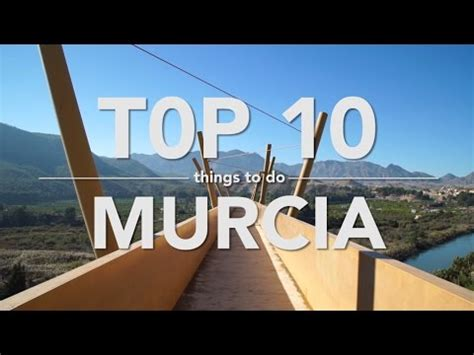 to do for top 10 things to do murcia travel guide