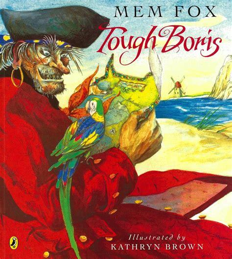 mem fox picture books tough boris by mem fox and kathryn brown slap happy larry