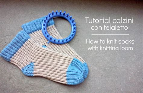 how to knit on loom tutorial calzino con telaietto how to knit socks with
