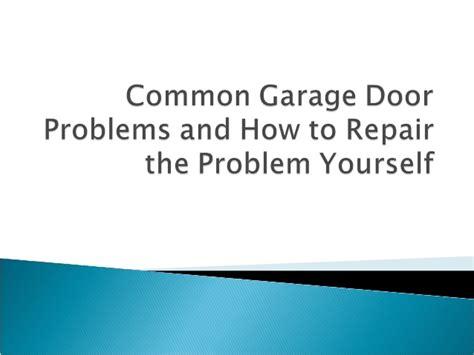 overhead door problems overhead door problems garage door problems when to call