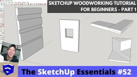 sketchup woodworking tutorial sketchup tutorials the sketchup essentials