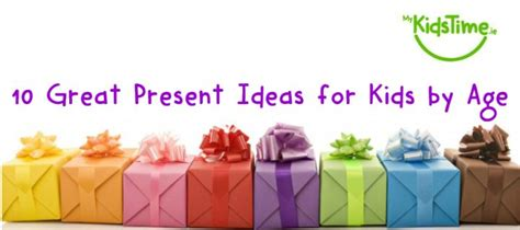 gifts by age birthday present ideas for boys