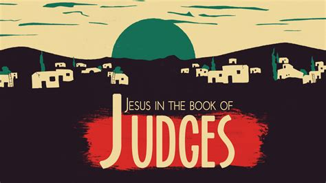 Jesus In The Book Of Judges Elmira Christian Center