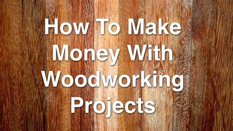 how to make money woodworking how to make money with woodworking projects
