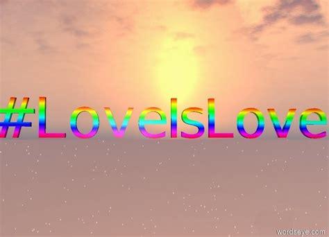 Love Is Love by we community (on WordsEye)