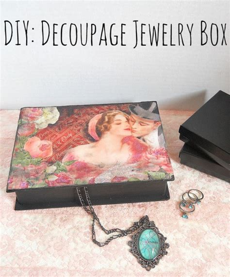 diy decoupage glue diy decoupage graphic 45 jewelry box by running with a