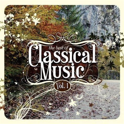 the best of classical music the best of classical music vol 1 mp3 buy full tracklist