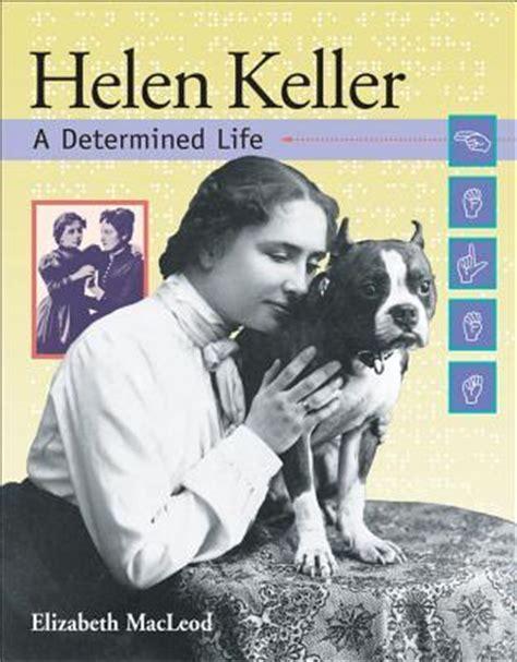 helen keller picture book helen keller a determined by elizabeth macleod