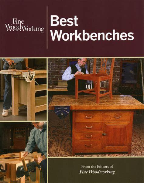 taunton press woodworking update woodworking best workbenches finewoodworking