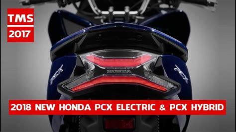 Honda Pcx 2018 Tokyo Motor Show by 2018 New Honda Pcx Electric Pcx Hybrid Promo Tokyo