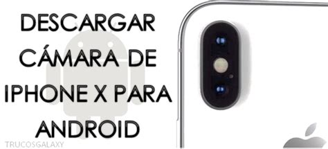 descargar camara android descargar c 225 mara de iphone x para android trucos galaxy