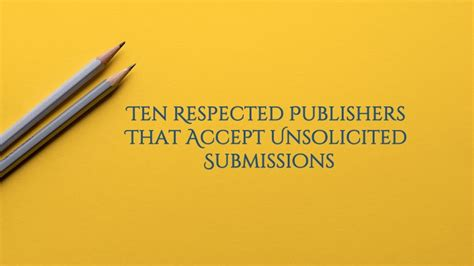children s picture book publishers accepting unsolicited manuscripts 187 ten respected publishers that accept unsolicited submissions