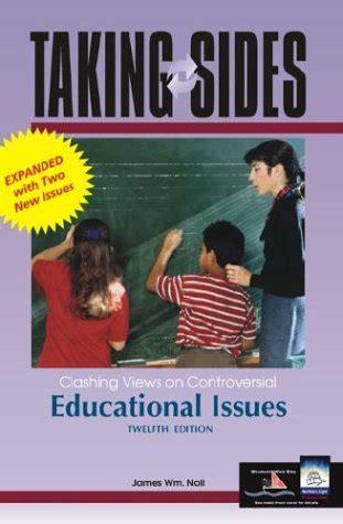 taking sides clashing views on educational issues taking sides clashing views on controversial educational