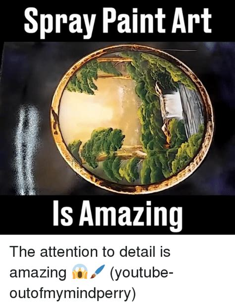 spray painter memes spray paint is amazing the attention to detail is