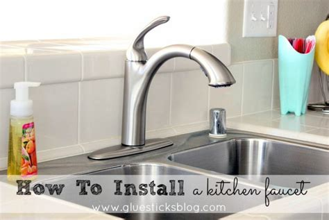 how replace kitchen faucet how to install a kitchen faucet gluesticks