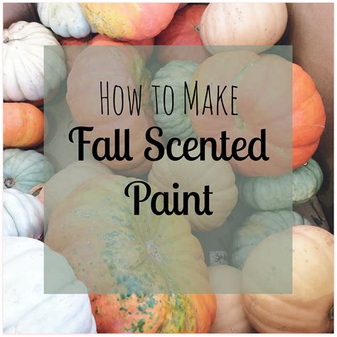 how to make scented how to make fall scented paint my big happy