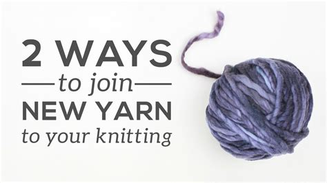 how to join yarn knitting knitting essentials joining a new of yarn