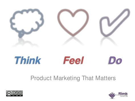 do feel think feel do product marketing that matters rich sands