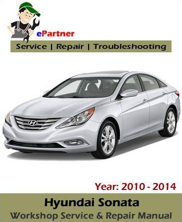 Hyundai Sonata Repair Manual by Hyundai Sonata Service Repair Manual 2010 2014