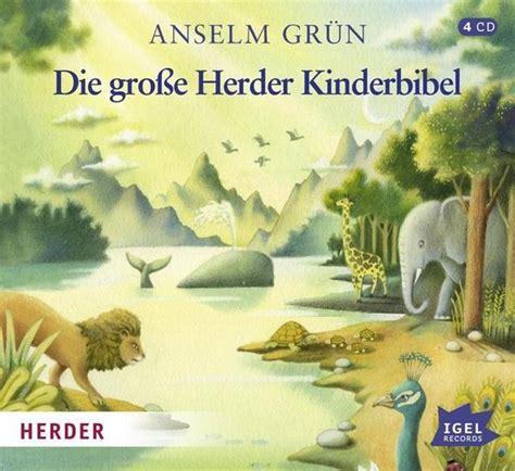 Kinderbibel Der Garten by Die Gro 223 E Herder Kinderbibel Anselm Gr 252 N H 246 Rbuch