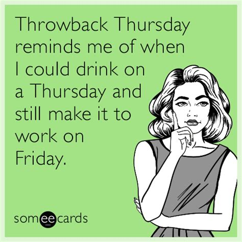 make some e cards throwback thursday reminds me of when i could drink on a