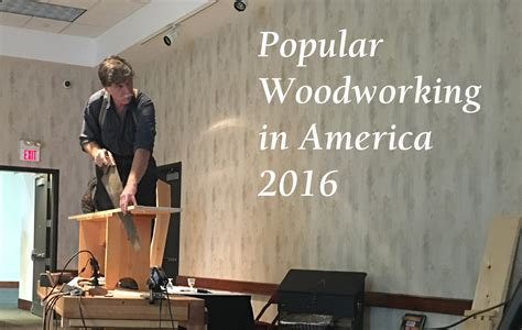 woodworking in america popular woodworking in america recap popular woodworking
