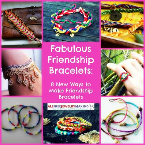 ways to make jewelry fabulous friendship bracelet patterns 8 new ways to make