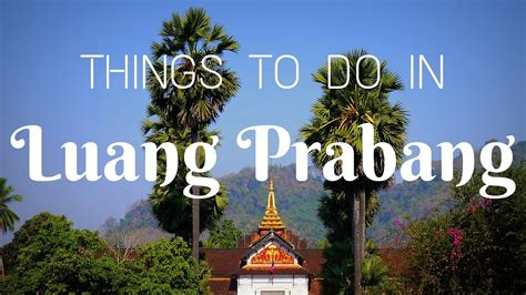 to do for things to do in luang prabang southeast asia travel
