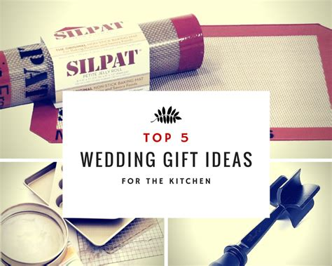 gift ideas for kitchen top 5 wedding gift ideas for the kitchen