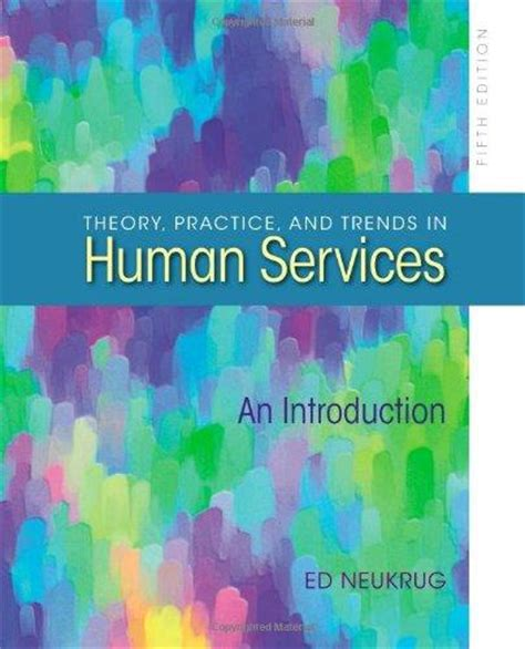 theory practice and trends in human services an introduction theory practice and trends in human services 5th edition