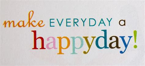 happy day all about make everyday a happy day