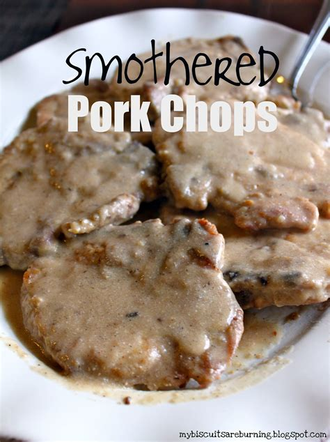 smothered chops my biscuits are burning smothered pork chops
